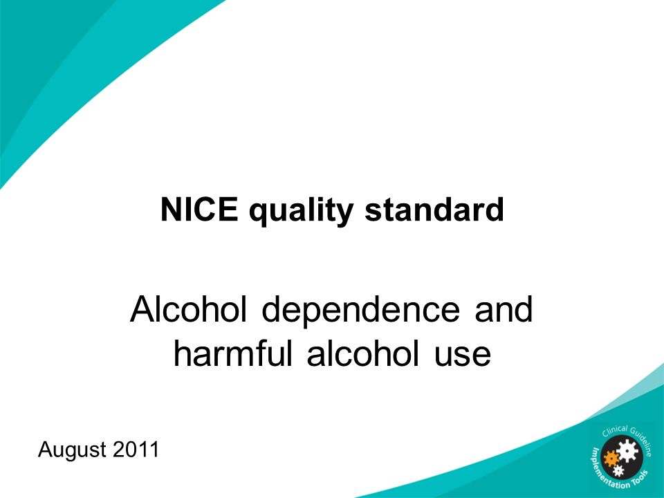 NICE quality standard Alcohol dependence and harmful alcohol use August 2011