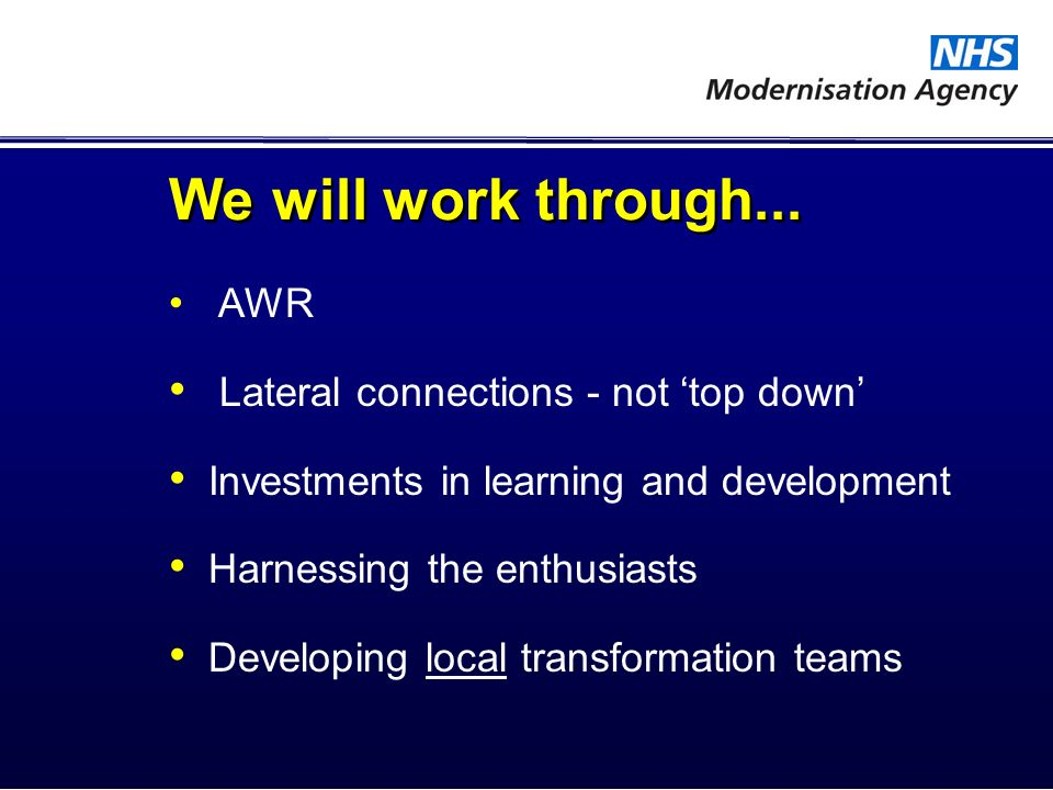 We will work through... AWR Lateral connections - not top down Investments in learning and development Harnessing the enthusiasts Developing local tra