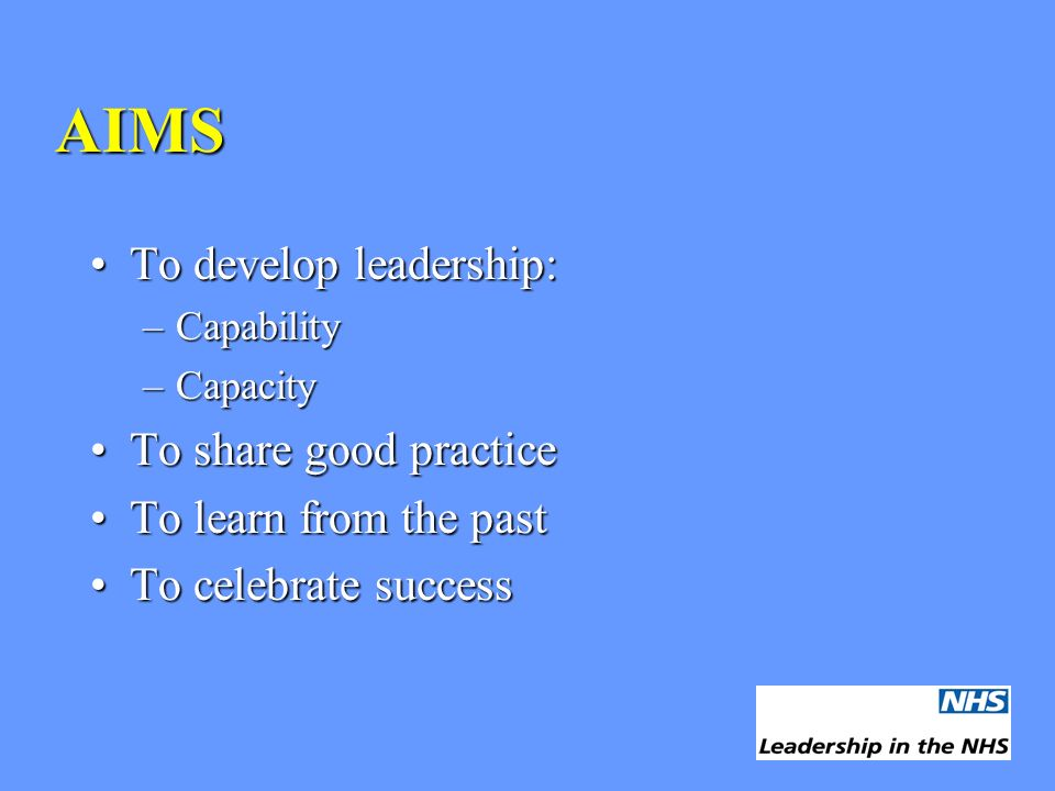 AIMS To develop leadership:To develop leadership: –Capability –Capacity To share good practiceTo share good practice To learn from the pastTo learn fr