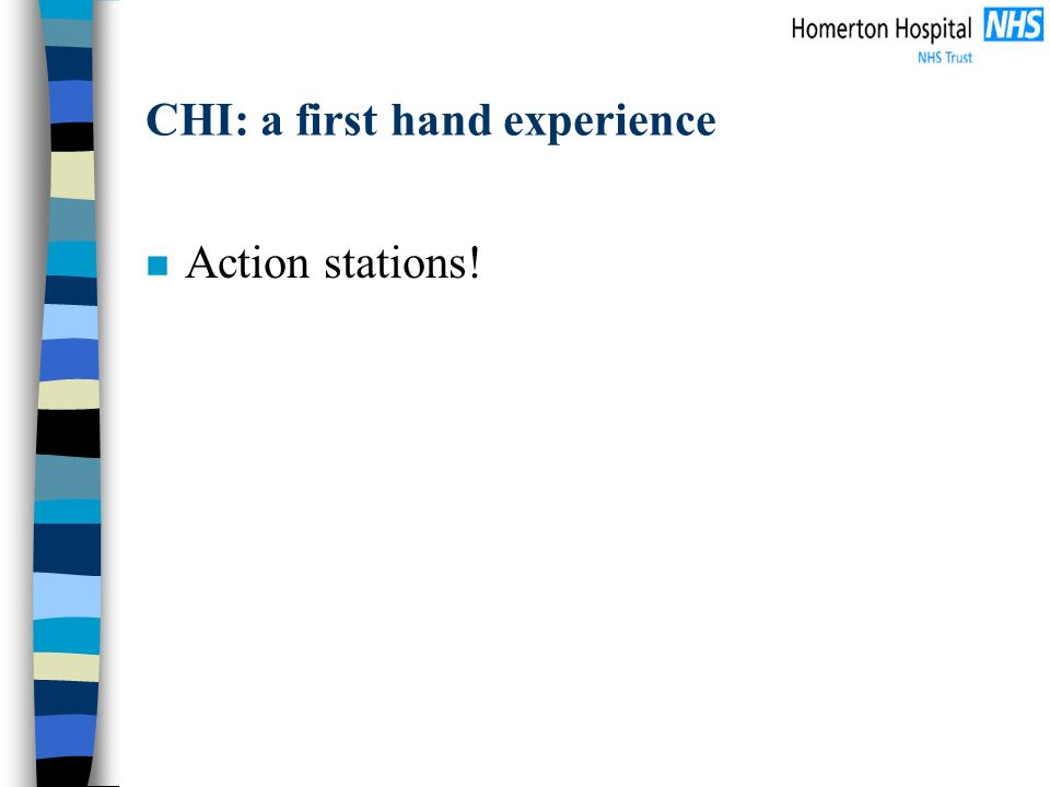 CHI: a first hand experience n Action stations!
