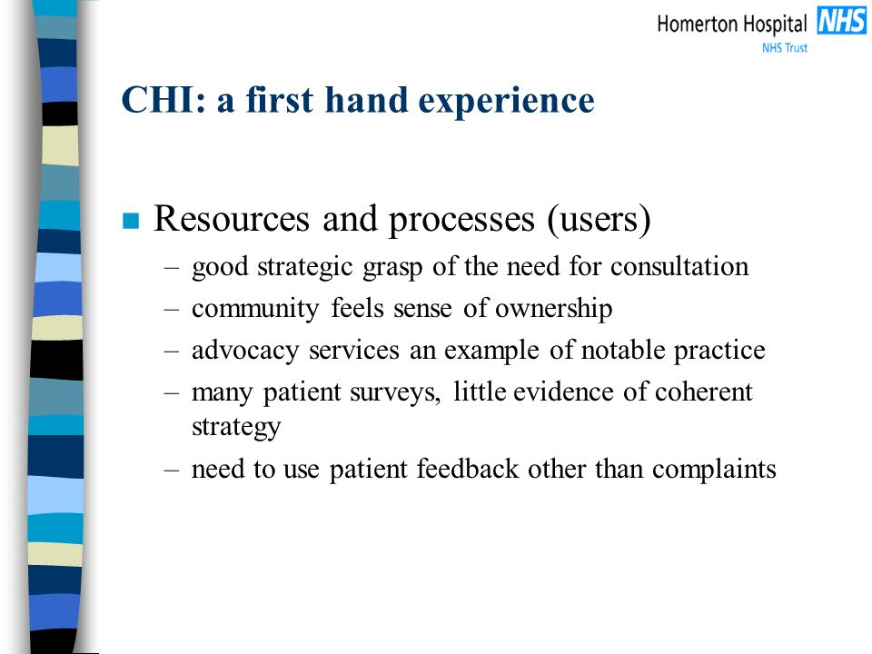 CHI: a first hand experience n Resources and processes (users) –good strategic grasp of the need for consultation –community feels sense of ownership