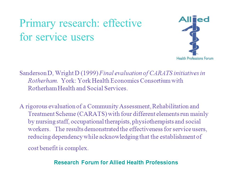 Research Forum for Allied Health Professions Primary research: effective for service users Sanderson D, Wright D (1999) Final evaluation of CARATS initiatives in Rotherham.