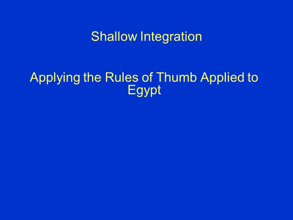 Shallow Integration Applying the Rules of Thumb Applied to Egypt