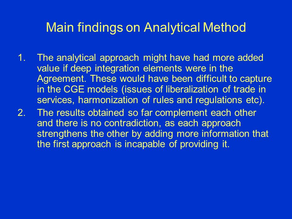 Main findings on Analytical Method 1.The analytical approach might have had more added value if deep integration elements were in the Agreement.