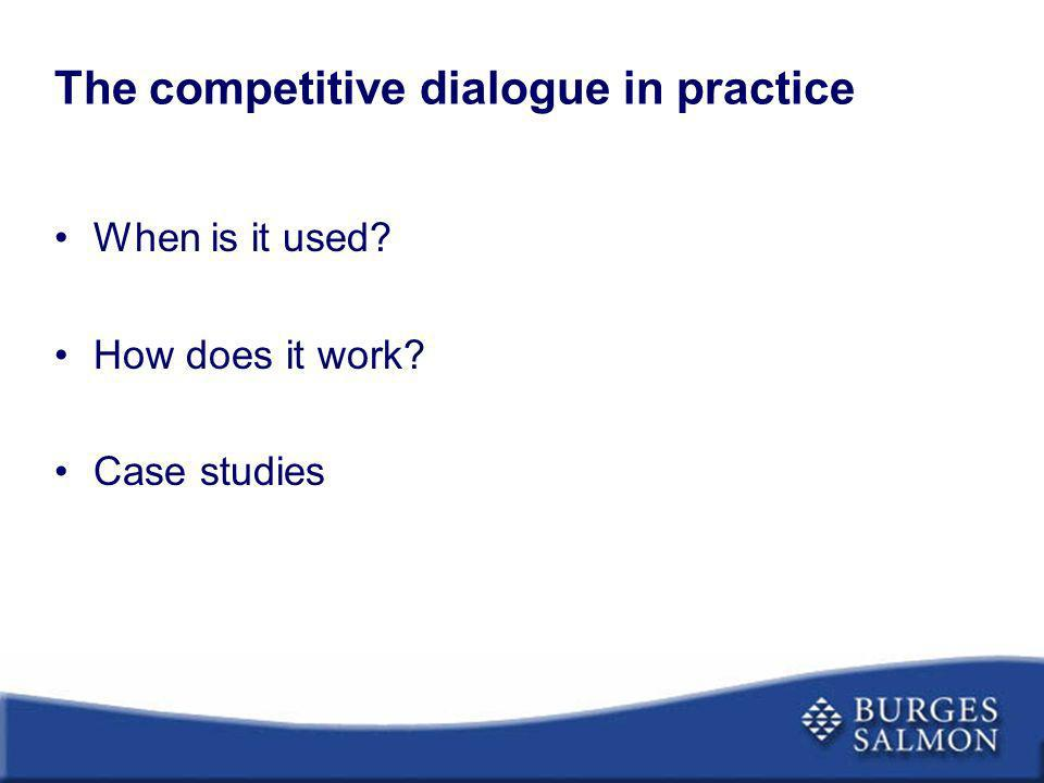 The competitive dialogue in practice When is it used? How does it work? Case studies