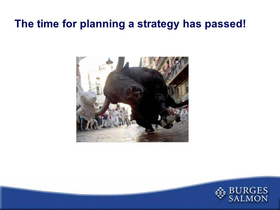 The time for planning a strategy has passed!