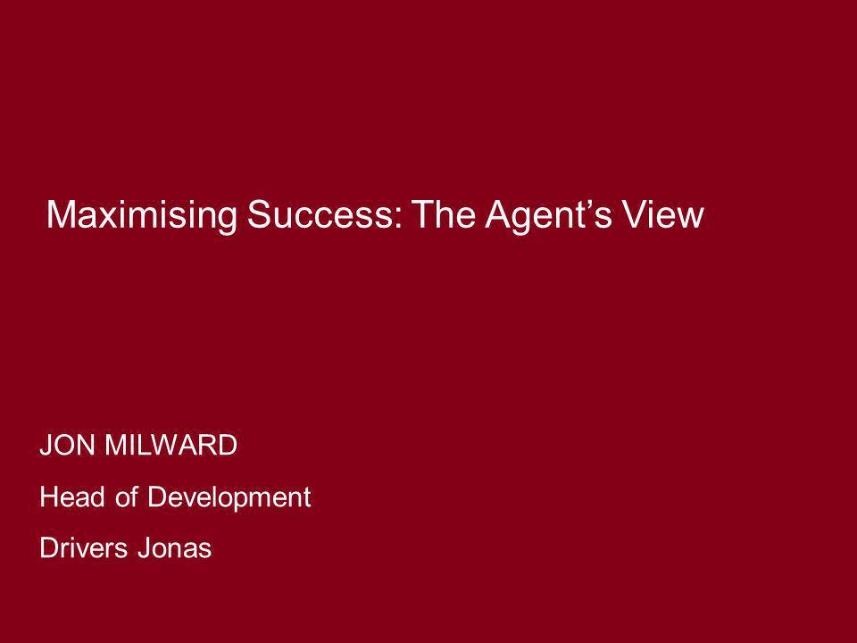 JON MILWARD Head of Development Drivers Jonas Maximising Success: The Agents View