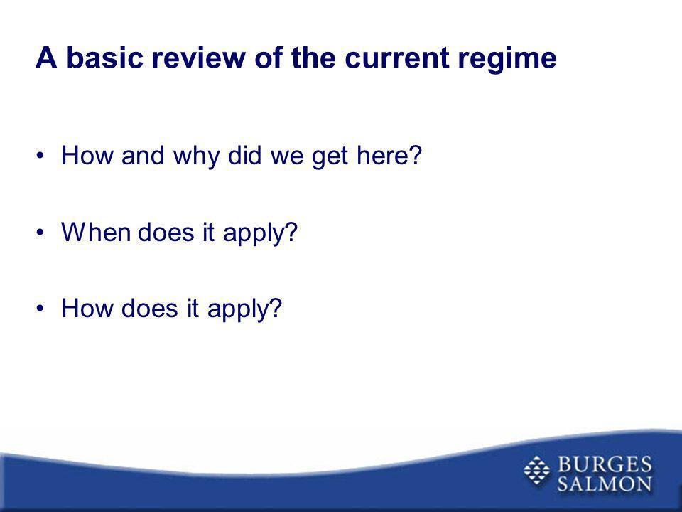 A basic review of the current regime How and why did we get here? When does it apply? How does it apply?