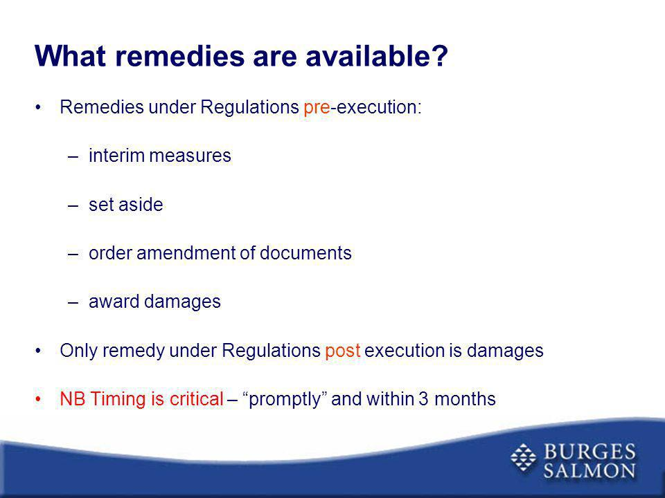 What remedies are available? Remedies under Regulations pre-execution: –interim measures –set aside –order amendment of documents –award damages Only