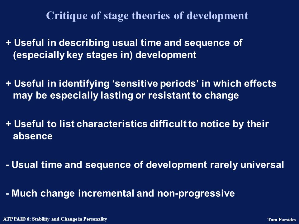 Tom Farsides ATP PAID 6: Stability and Change in Personality Eriksons psychosocial stages of development Positive outcome (If not excessive) Negative outcome 0-1 1.
