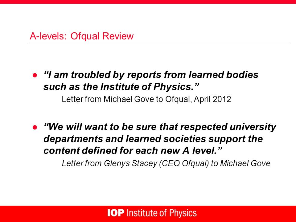 A-levels: Ofqual Review l I am troubled by reports from learned bodies such as the Institute of Physics. Letter from Michael Gove to Ofqual, April 201