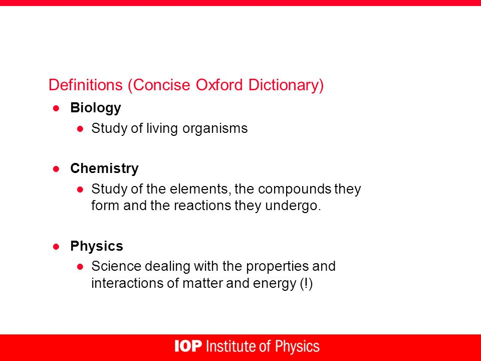 Definitions (Concise Oxford Dictionary) l Biology l Study of living organisms l Chemistry l Study of the elements, the compounds they form and the rea