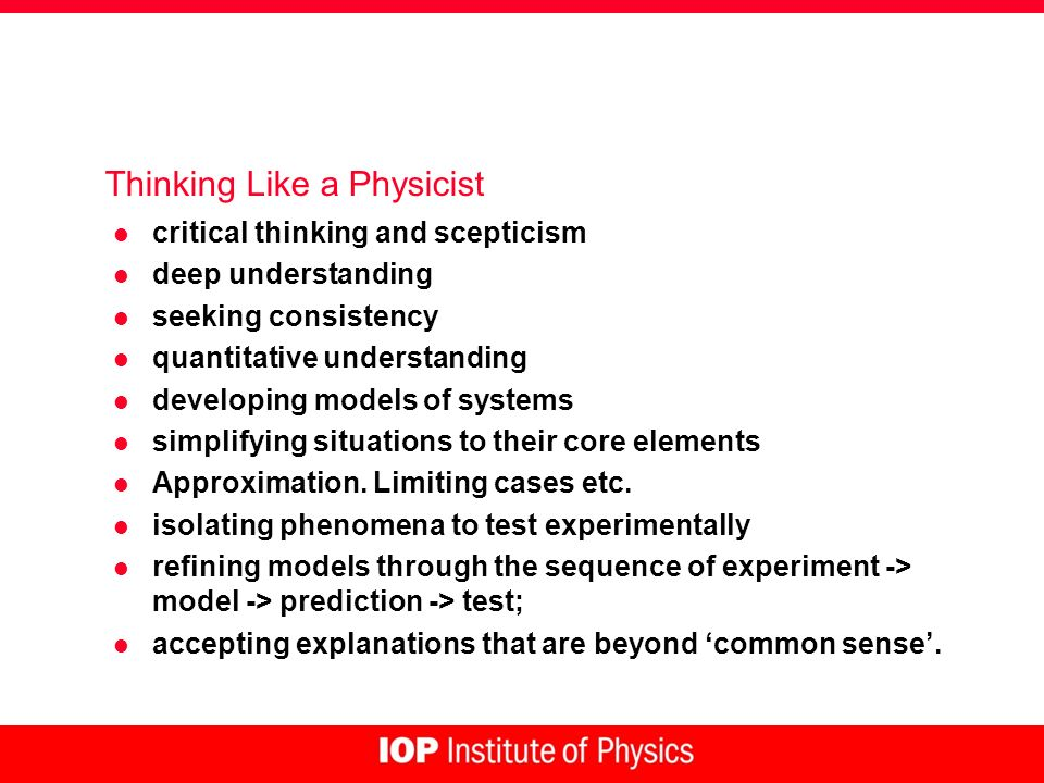 Thinking Like a Physicist l critical thinking and scepticism l deep understanding l seeking consistency l quantitative understanding l developing mode
