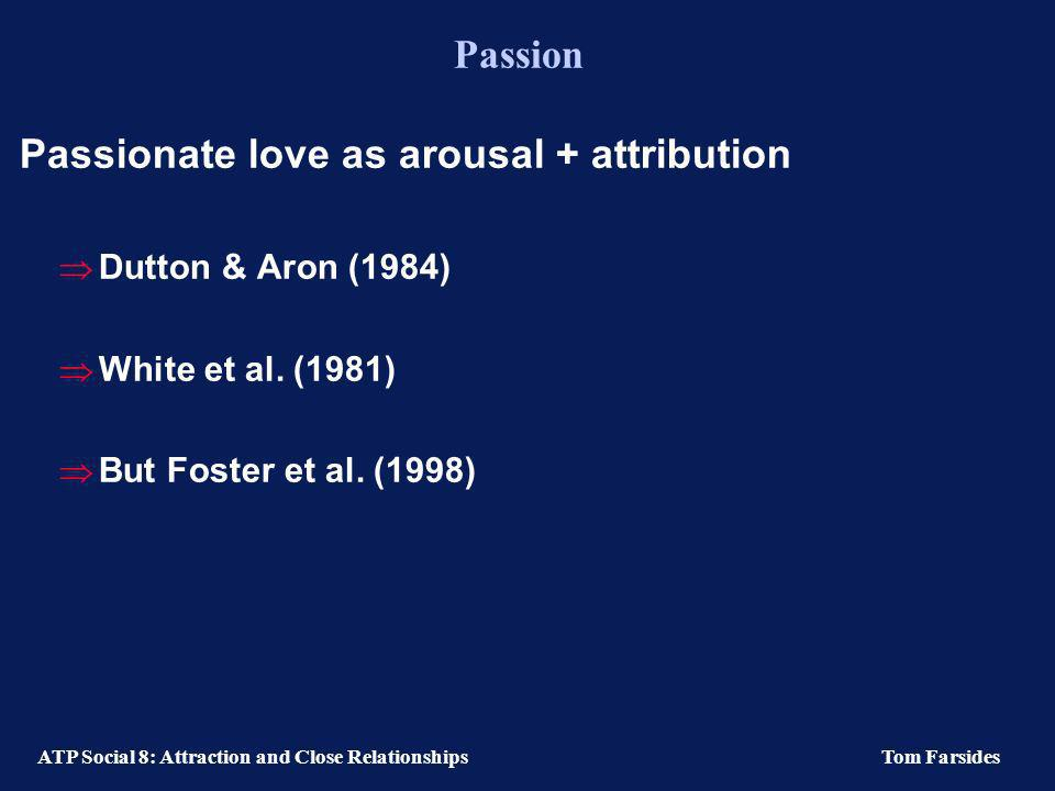 ATP Social 8: Attraction and Close RelationshipsTom Farsides Passion and compassion Hatfield (1988) Passionate love Emotionally intense, often highly
