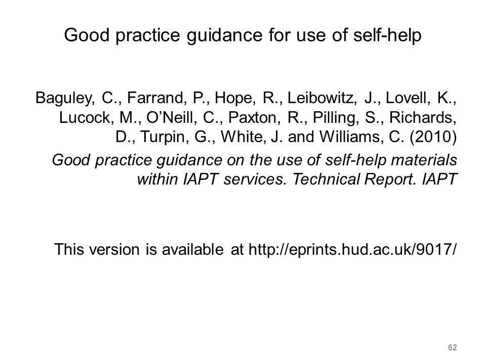 Good practice guidance for use of self-help Baguley, C., Farrand, P., Hope, R., Leibowitz, J., Lovell, K., Lucock, M., ONeill, C., Paxton, R., Pilling, S., Richards, D., Turpin, G., White, J.