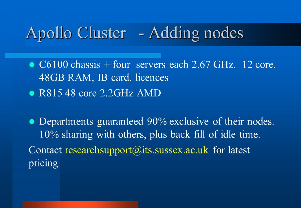 Apollo Cluster - Adding nodes C6100 chassis + four servers each 2.67 GHz, 12 core, 48GB RAM, IB card, licences R815 48 core 2.2GHz AMD Departments gua