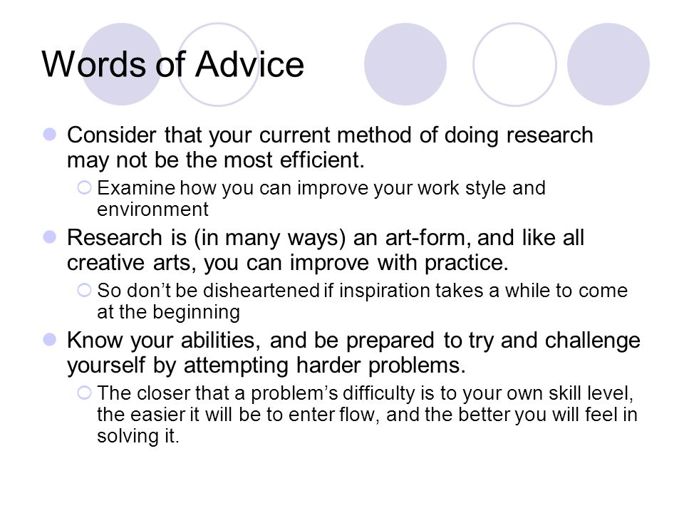 Words of Advice Consider that your current method of doing research may not be the most efficient.