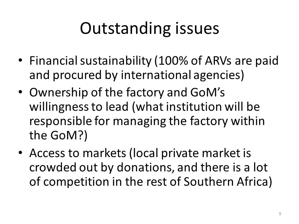 Outstanding issues Financial sustainability (100% of ARVs are paid and procured by international agencies) Ownership of the factory and GoMs willingne