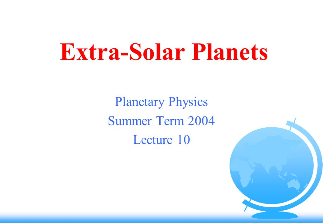 Extra-Solar Planets Planetary Physics Summer Term 2004 Lecture 10