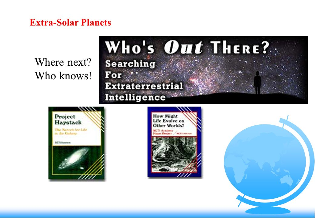 Extra-Solar Planets Where next Who knows!
