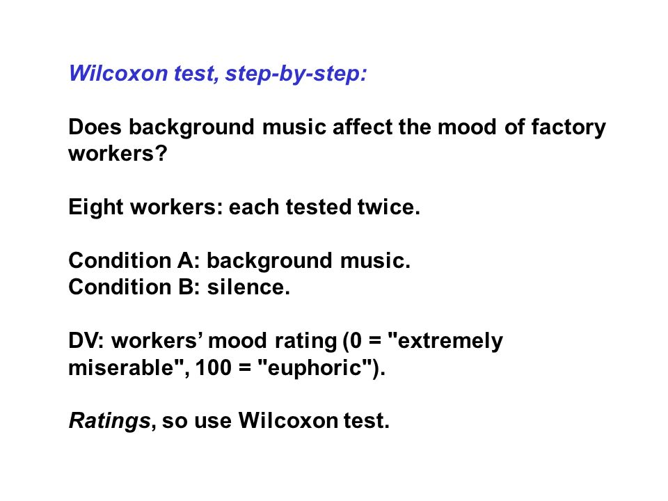 Wilcoxon test, step-by-step: Does background music affect the mood of factory workers? Eight workers: each tested twice. Condition A: background music