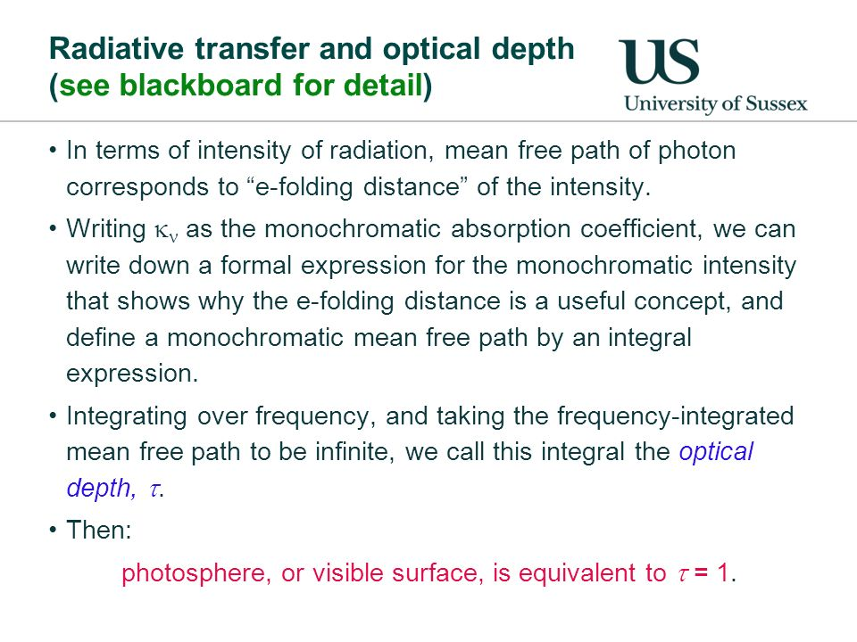 Radiative transfer and optical depth (see blackboard for detail) In terms of intensity of radiation, mean free path of photon corresponds to e-folding distance of the intensity.