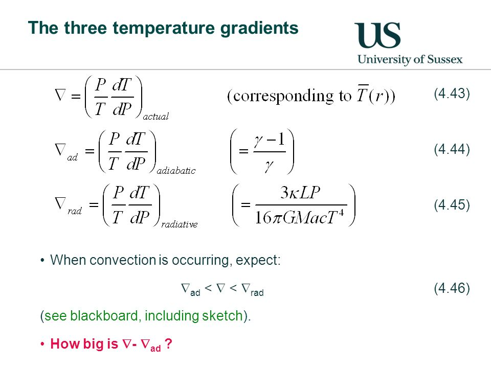 The three temperature gradients (4.43) (4.44) (4.45) When convection is occurring, expect: ad < < rad (4.46) (see blackboard, including sketch).
