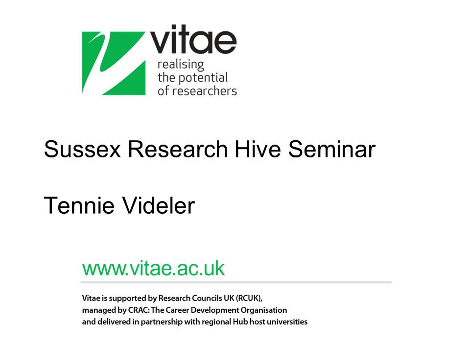 Vitae Website www.vitae.ac.ukwww.vitae.ac.uk PGR Tips PGR blog to be launched Research staff and careers sections RS blog: www.vitae.ac.uk/rsblogwww.vitae.ac.uk/rsblog UKRSA: www.ukrsa.org.uk events Champions the personal, professional and career development of doctoral researchers and research staff.