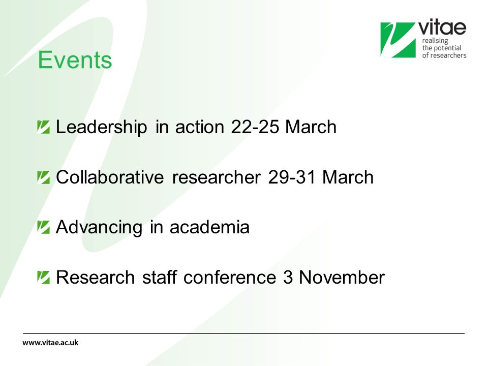 Events Leadership in action 22-25 March Collaborative researcher 29-31 March Advancing in academia Research staff conference 3 November