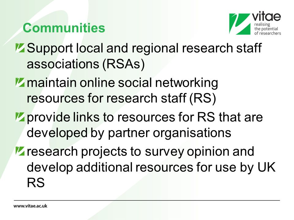 Communities Support local and regional research staff associations (RSAs) maintain online social networking resources for research staff (RS) provide
