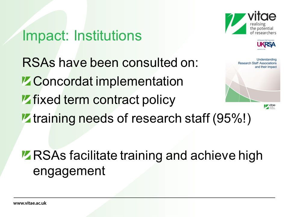 Impact: Institutions RSAs have been consulted on: Concordat implementation fixed term contract policy training needs of research staff (95%!) RSAs fac