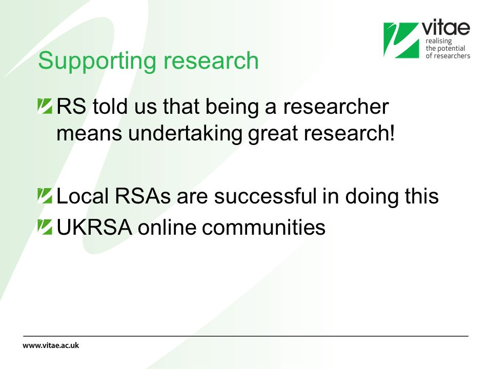 Supporting research RS told us that being a researcher means undertaking great research! Local RSAs are successful in doing this UKRSA online communit