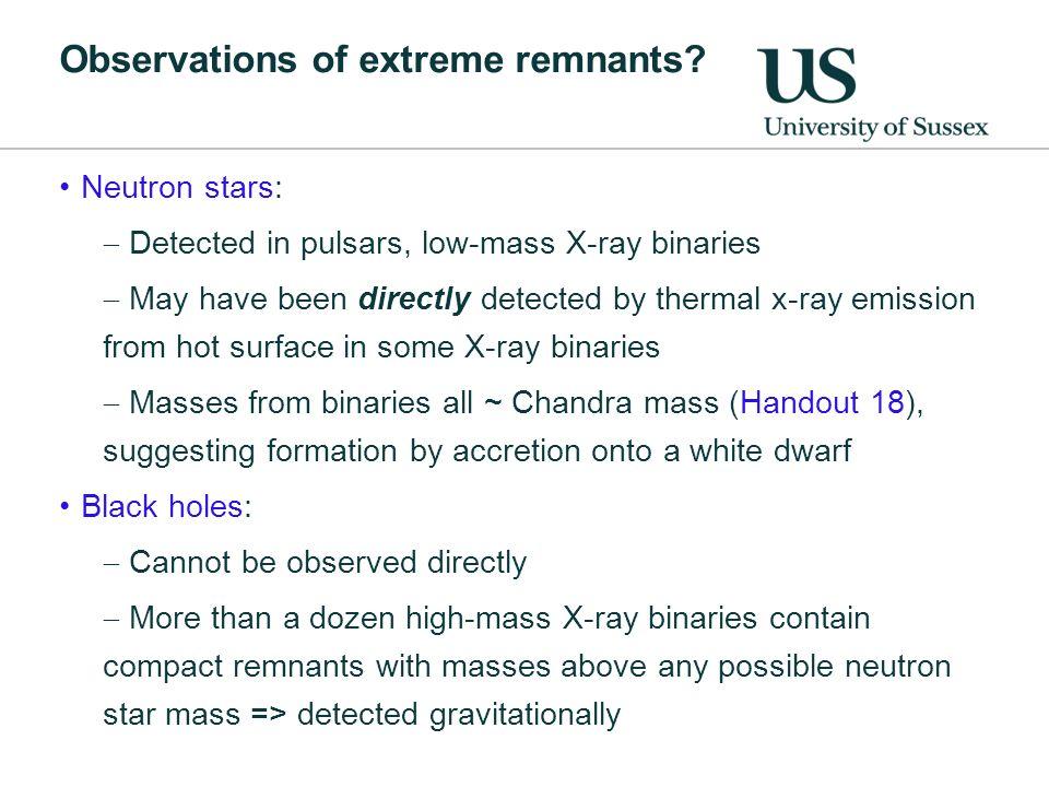 Observations of extreme remnants? Neutron stars: Detected in pulsars, low-mass X-ray binaries May have been directly detected by thermal x-ray emissio
