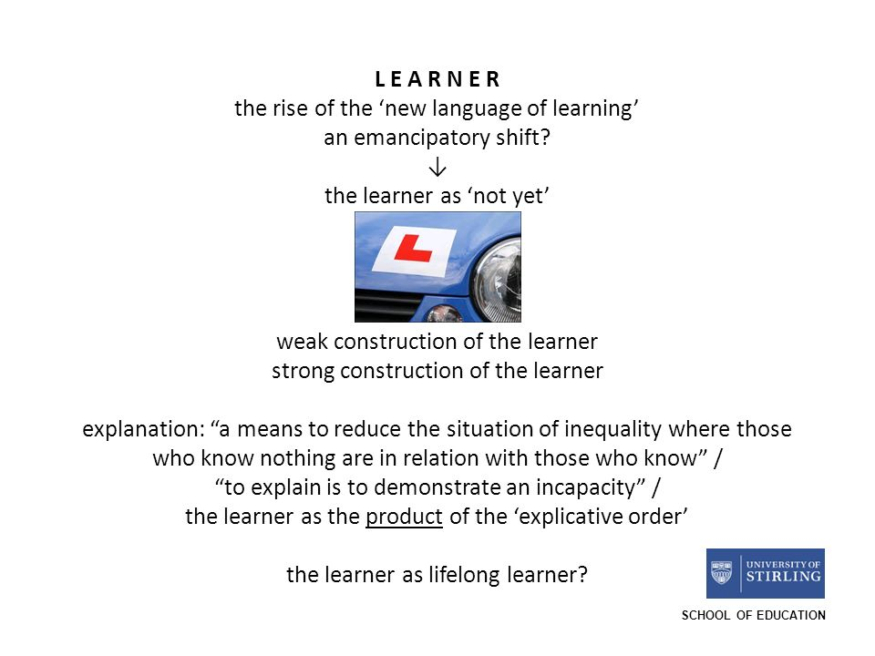 SCHOOL OF EDUCATION L E A R N E R the rise of the new language of learning an emancipatory shift.
