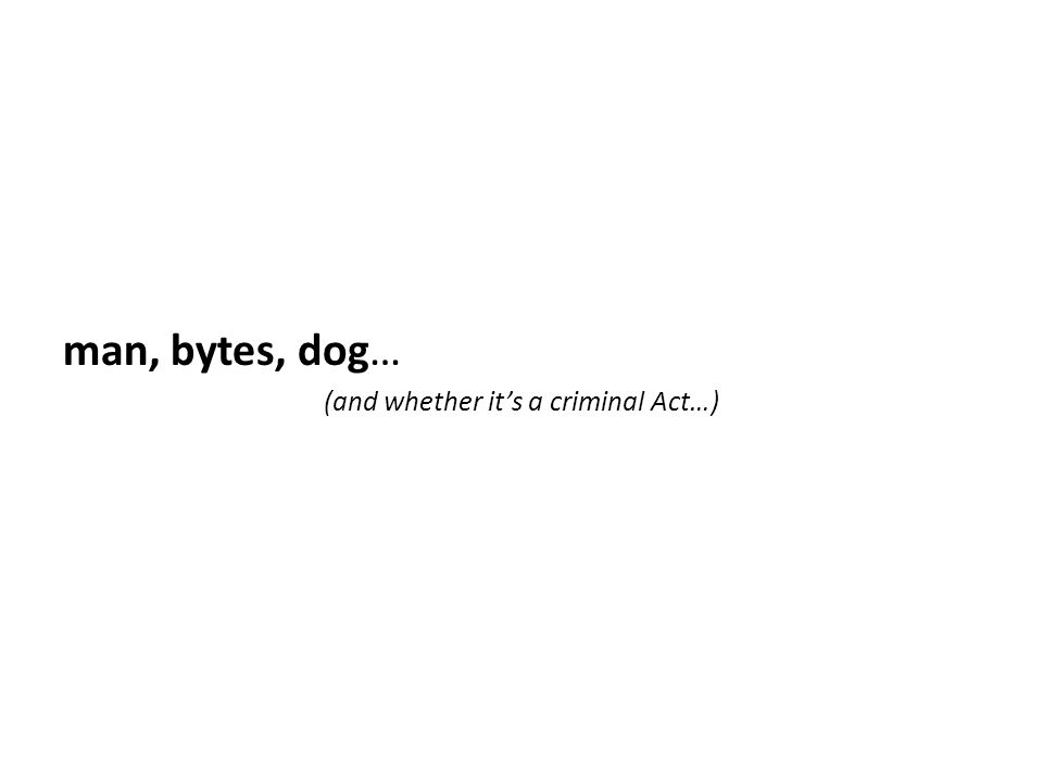 man, bytes, dog… (and whether its a criminal Act…)