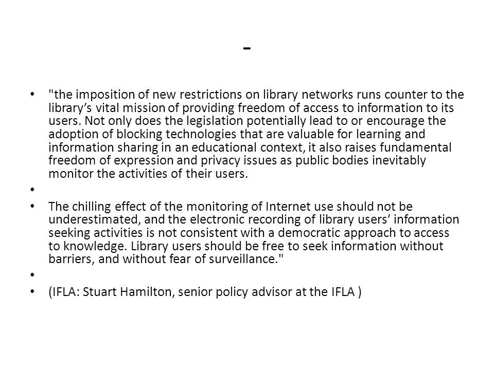 - the imposition of new restrictions on library networks runs counter to the librarys vital mission of providing freedom of access to information to its users.