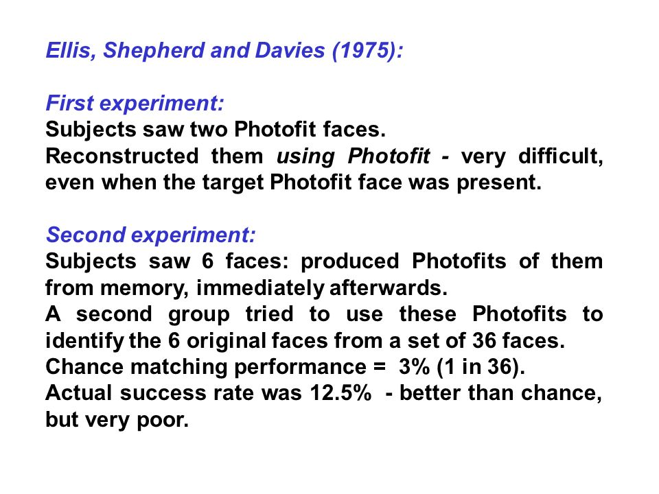 Ellis, Shepherd and Davies (1978): First experiment: Participants saw video of a man reading (either 15 seconds or 2.5 minutes long).