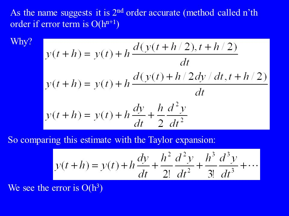 As the name suggests it is 2 nd order accurate (method called nth order if error term is O(h n+1 ) Why.
