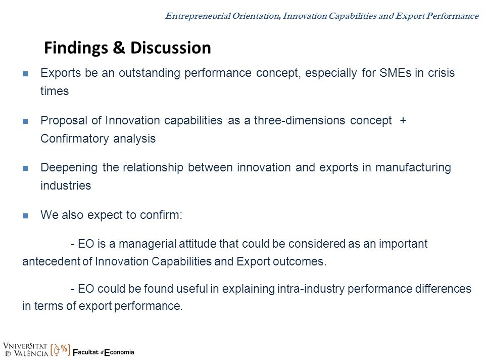 Findings & Discussion n Exports be an outstanding performance concept, especially for SMEs in crisis times n Proposal of Innovation capabilities as a