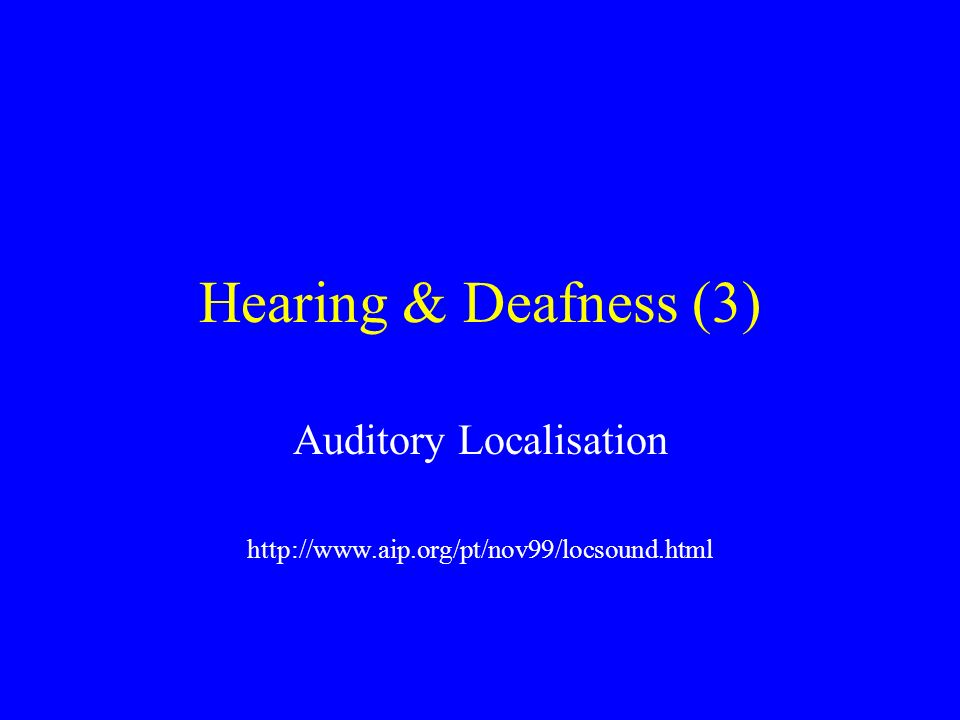 Hearing & Deafness (3) Auditory Localisation http://www.aip.org/pt/nov99/locsound.html