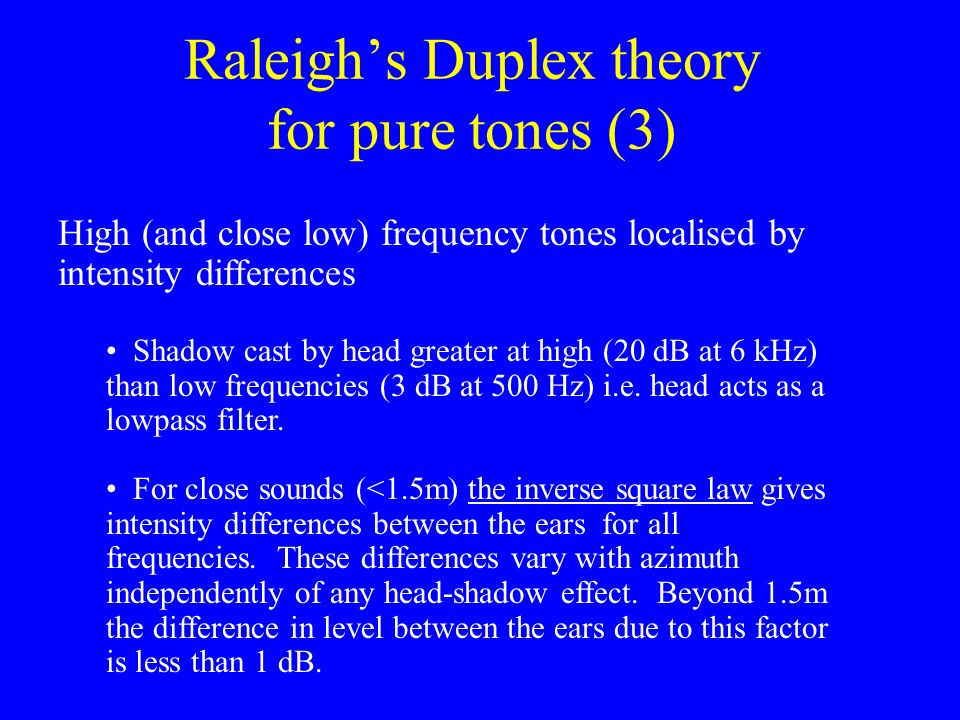 Raleighs Duplex theory for pure tones (2) 1. Low frequency tones (<1500 Hz) localised by phase differences: Phase locking present for low frequency to