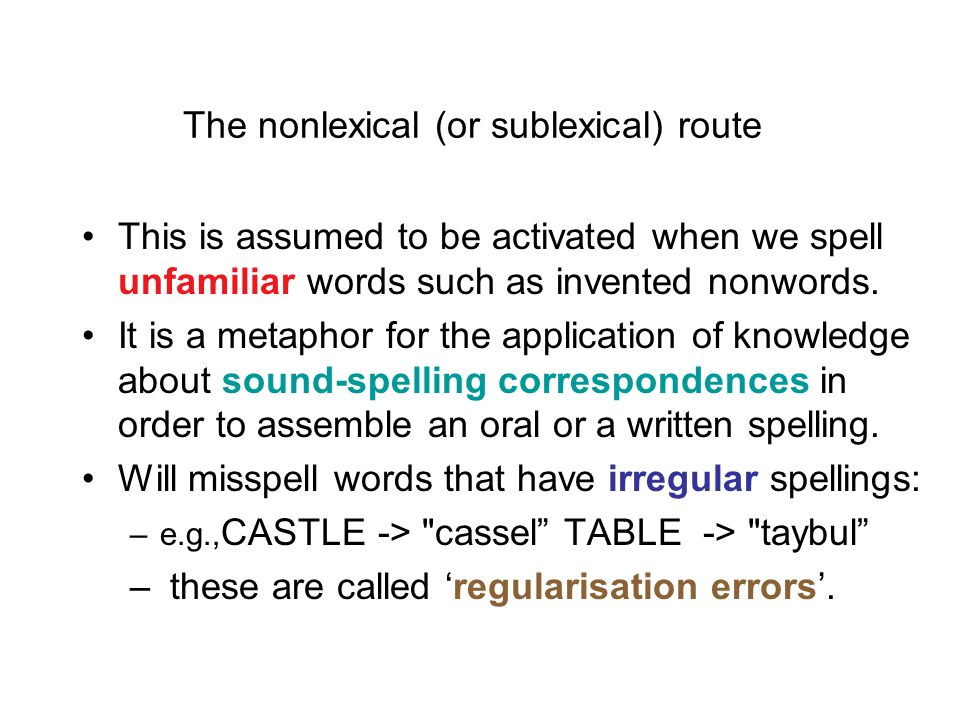 The lexical nonsemantic route A word is recognised as familiar by activation of representations in the auditory input lexicon. The spoken form of the