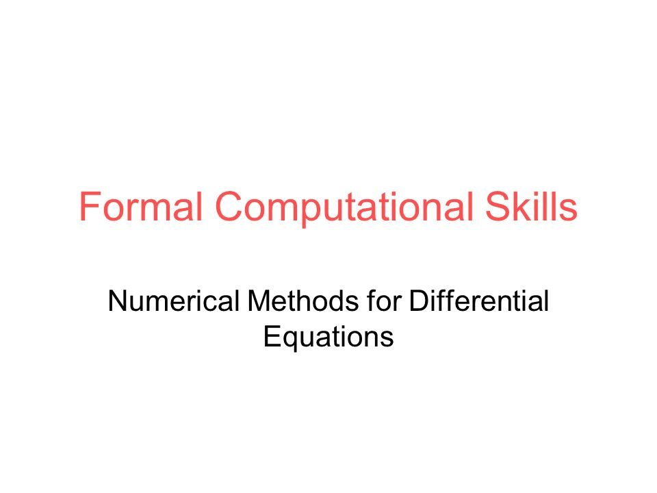 Formal Computational Skills Numerical Methods for Differential Equations
