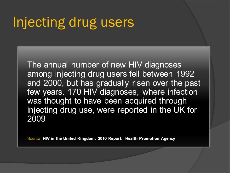 Injecting drug users The annual number of new HIV diagnoses among injecting drug users fell between 1992 and 2000, but has gradually risen over the pa