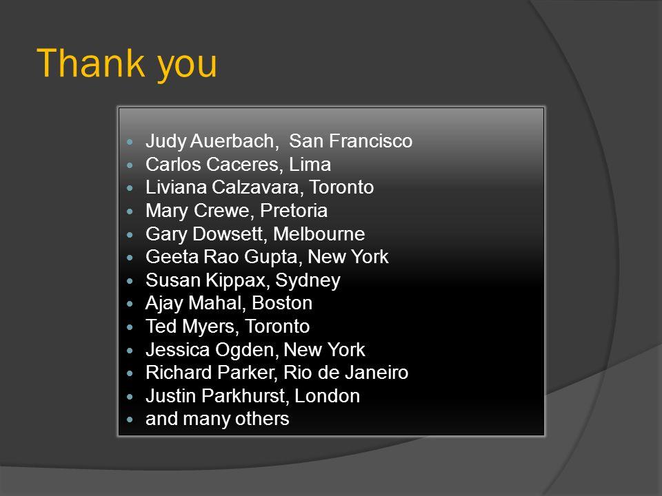 Thank you Judy Auerbach, San Francisco Carlos Caceres, Lima Liviana Calzavara, Toronto Mary Crewe, Pretoria Gary Dowsett, Melbourne Geeta Rao Gupta, N