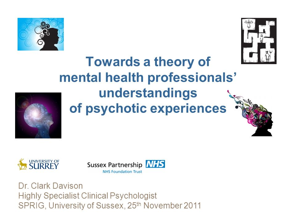 Towards a theory of mental health professionals understandings of psychotic experiences Dr. Clark Davison Highly Specialist Clinical Psychologist SPRI