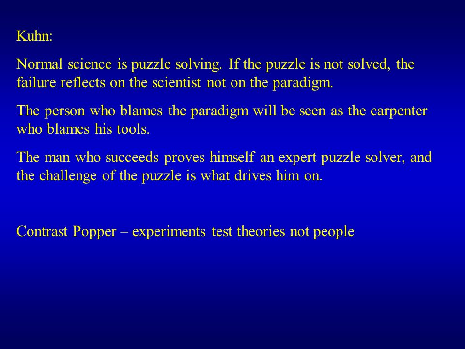 Kuhn: Normal science is puzzle solving.