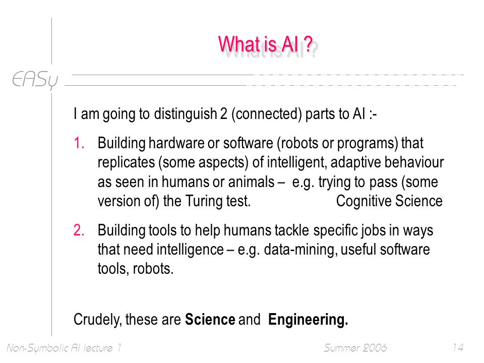 EASy Summer 2006Non-Symbolic AI lecture 114 What is AI .