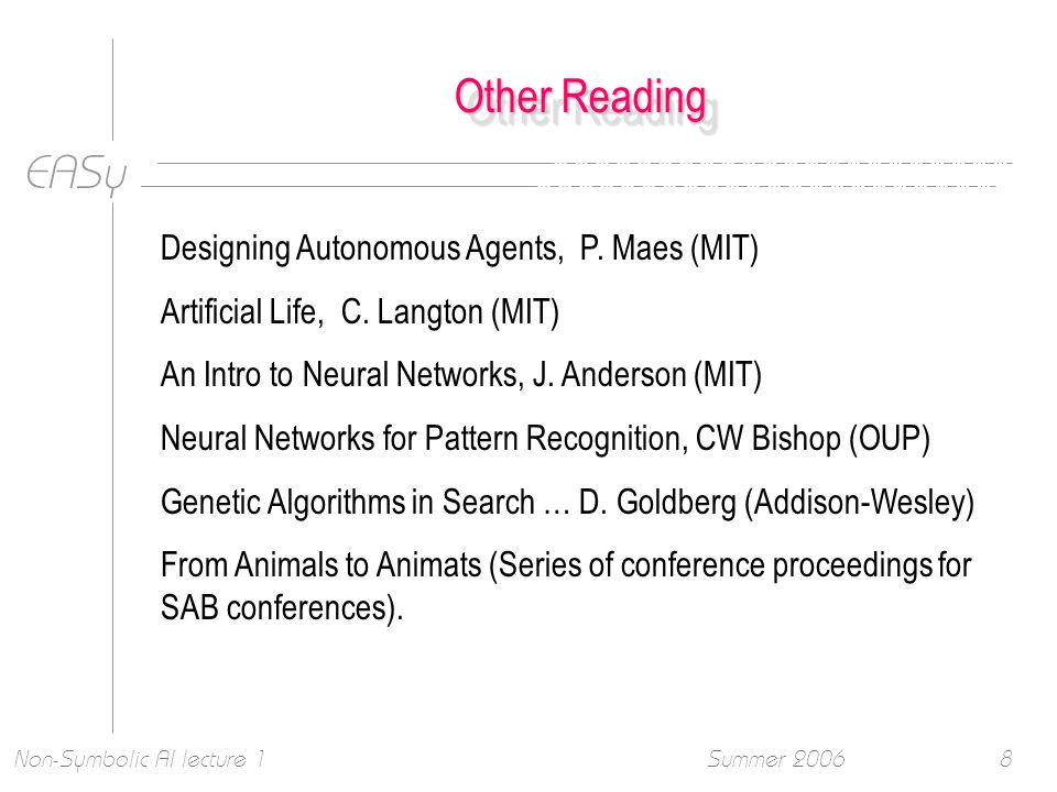 EASy Summer 2006Non-Symbolic AI lecture 18 Other Reading Designing Autonomous Agents, P.