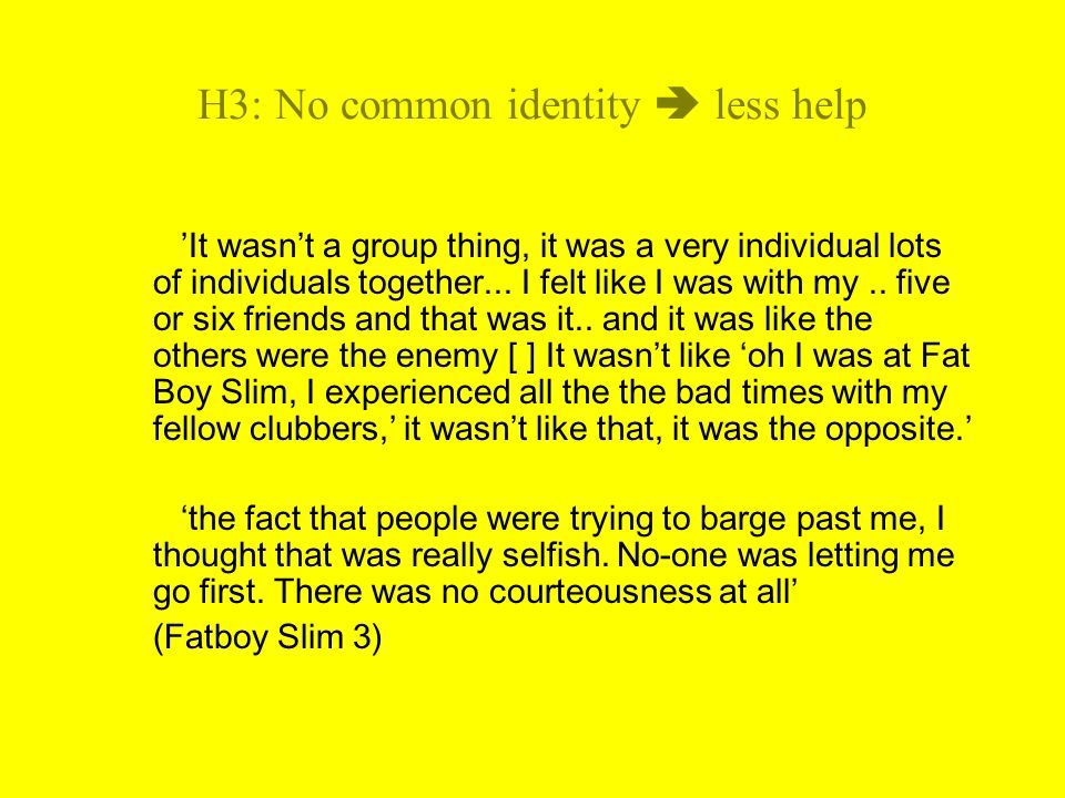 H3: No common identity less help It wasnt a group thing, it was a very individual lots of individuals together...
